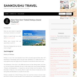 Have Your Ever Visited Pattaya Island Thailand? – Sankoushu Travel
