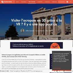 Visiter l'acropole en 3D grâce à la VR ? Il y a une app pour ça - Pop culture