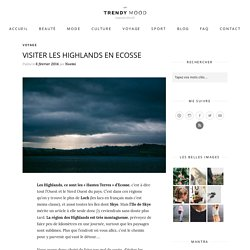 Visiter les Highlands en Ecosse - Trendymood