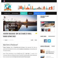 Visiter Toulouse: TOP 17 des Choses à Faire et à Voir