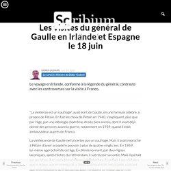 Les visites du général de Gaulle en Irlande et Espagne le 18 juin