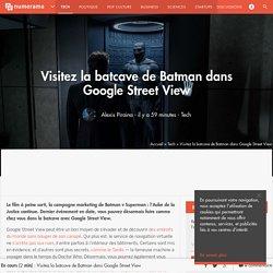 Visitez la batcave de Batman dans Google Street View - Tech