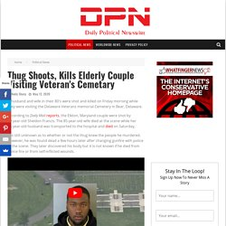 Thug Shoots, Kills Elderly Couple Visiting Veteran's Cemetary - Daily Political Newswire
