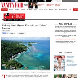 "Visiting Errol Flynn's Estate in the ""Other"" Jamaica"