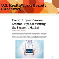 Everett Urgent Care on Asthma: Tips for Visiting the Farmer's Market
