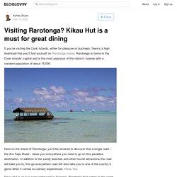 Visiting Rarotonga? Kikau Hut is a must for great dining
