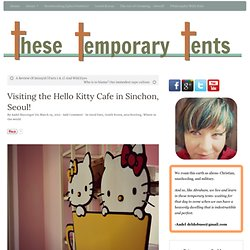 Visiting the Hello Kitty Cafe in Sinchon, Seoul! - These Temporary Tents by Aadel Bussinger
