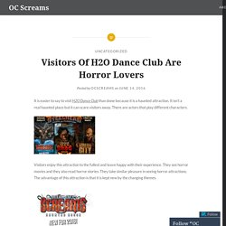Visitors Of H2O Dance Club Are Horror Lovers