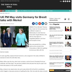 UK PM May visits Germany for Brexit talks with Merkel - Times of India