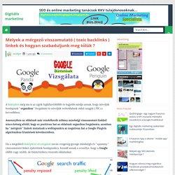 Melyek a mérgező visszamutató ( toxic backlinks ) linkek és hogyan szabaduljunk meg tőlük ? - Digitális marketing tippek