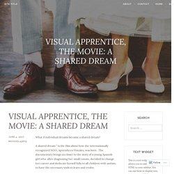 VISUAL APPRENTICE, THE MOVIE: A SHARED DREAM – Site Title