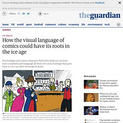 How the visual language of comics could have its roots in the ice age | Science | The Observer