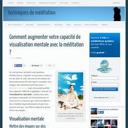Visualisation mentale : apprenez à l'augmenter grâce à la méditation !