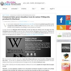 Comment faire pour visualiser tout de même Wikipedia pendant le blackout