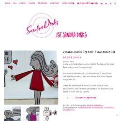 Visualisieren mit Foamboard - Sandra Dirks ... ist Sandra Dirks