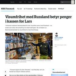 Visumfrihet med Russland betyr penger i kassen for Lars - NRK Finnmark - Loka...