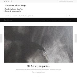 XI. On vit, on parle… – Entendre Victor Hugo
