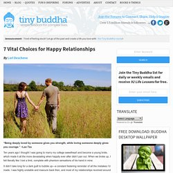 7 Vital Choices for Happy Relationships | Tiny Buddha: Wisdom Quotes, Letting Go, Letting Happiness In - StumbleUpon