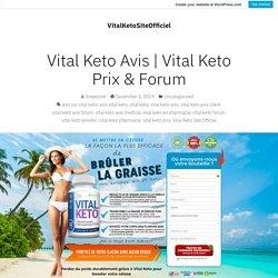 Vital Keto Prix & Forum – VitalKetoSiteOfficiel