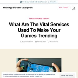 What Are The Vital Services Used To Make Your Games Trending