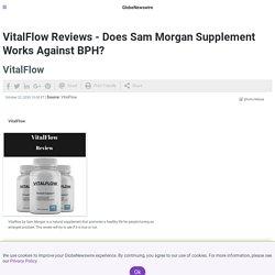 VitalFlow Reviews - Does Sam Morgan Supplement Works Against BPH?