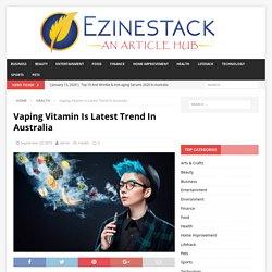 Vaping Vitamin Is Latest Trend In Australia - Ezinestack
