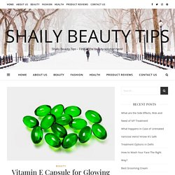 Vitamin E Capsule for Glowing Skin - Shaily Beauty Tips