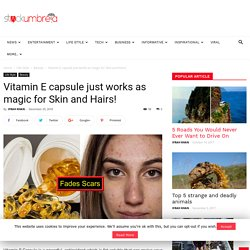 Vitamin E capsule just works as magic for Skin and Hairs!