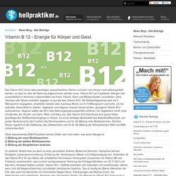 Vitamin B 12 - Energie für Körper und Geist - www.heilpraktiker.de