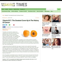 Vitamin B17: The Greatest Cover-Up In The History Of Cancer