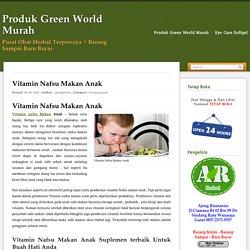 Vitamin Nafsu Makan Anak 1 tahun sampai 11 Tahun