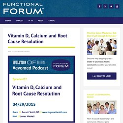 Vitamin D, Calcium and Root Cause Resolution - Functional Forum