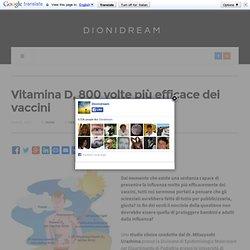 Vitamina D, 800 volte più efficace dei vaccini