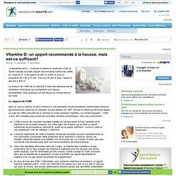 PASSEPORT SANTE 10/12/10 Vitamine D: un apport recommandé à la hausse, mais est-ce suffisant?