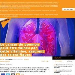 Le cancer du poumon peut être vaincu par cette vitamine, assurent des scientifiques