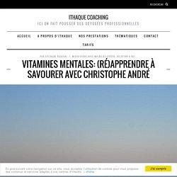 Vitamines mentales: (ré)apprendre à savourer avec Christophe André