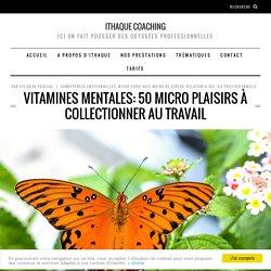 Vitamines mentales: 50 micro plaisirs à collectionner au travail