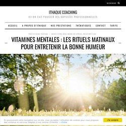 Vitamines mentales : les rituels matinaux pour entretenir la bonne humeur