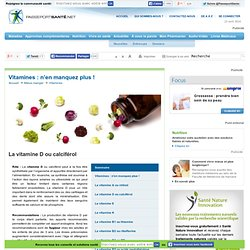 Vitamines : n'en manquez plus ! : La vitamine D ou calciférol