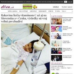 Rakovinu liečia vitamínom C už aj na Slovensku a v Česku, výsledky sú vraj veľmi povzbudivé - Diva.sk