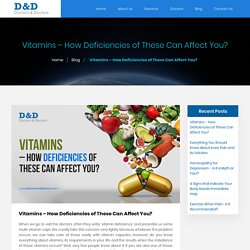 Vitamins – How Deficiencies of These Can Affect You? - Doctors & Doctors