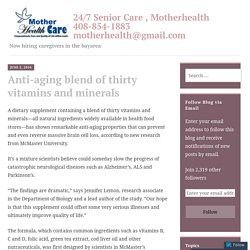 Anti-aging blend of thirty vitamins and minerals – 24/7 Senior Care , Motherhealth 408-854-1883 motherhealth