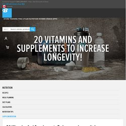 20 Vitamins And Supplements To Increase Longevity!