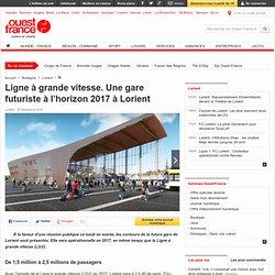 Ligne à grande vitesse. Une gare futuriste à l'horizon 2017 à Lorient - Lorient - Transports