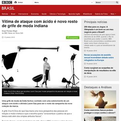 Vítima de ataque com ácido é novo rosto de grife de moda indiana - BBC Brasil