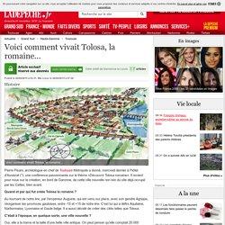 Voici comment vivait Tolosa, la romaine... - 26/04/2015 - ladepeche.fr