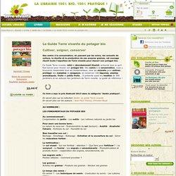 Le Guide Terre vivante du potager bio - Cultiver, soigner, conserver