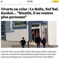 """Vivarte en crise : La Halle, Naf Naf, Kookaï... """"Bientôt, il ne restera plus personne"""""""
