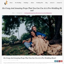 Six Crazy And Amazing Props That You Can Use At A Pre-Wedding Shoot!