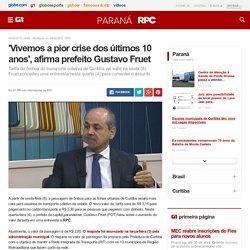 'Vivemos a pior crise dos últimos 10 anos', afirma prefeito Gustavo Fruet - notícias em Paraná